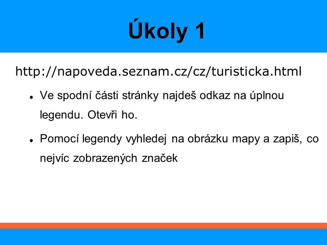 Úkoly 1 http://napoveda.seznam.cz/cz/turisticka.html