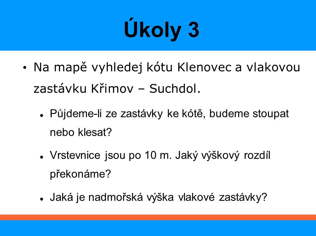 Úkoly 3 Na mapě vyhledej kótu Klenovec a vlakovou zastávku Křimov – Suchdol. Půjdeme-li ze zastávky ke kótě, budeme stoupat nebo klesat