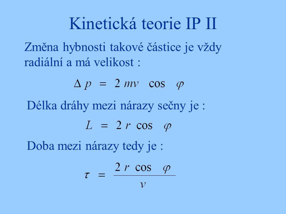 Kinetická teorie IP II Změna hybnosti takové částice je vždy radiální a má velikost : Délka dráhy mezi nárazy sečny je :