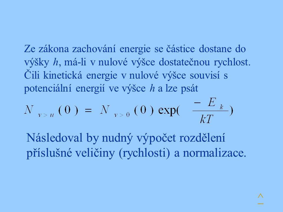 Ze zákona zachování energie se částice dostane do výšky h, má-li v nulové výšce dostatečnou rychlost. Čili kinetická energie v nulové výšce souvisí s potenciální energií ve výšce h a lze psát
