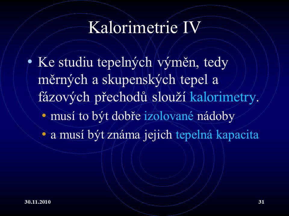 Kalorimetrie IV Ke studiu tepelných výměn, tedy měrných a skupenských tepel a fázových přechodů slouží kalorimetry.