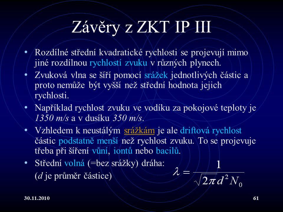Závěry z ZKT IP III Rozdílné střední kvadratické rychlosti se projevují mimo jiné rozdílnou rychlostí zvuku v různých plynech.