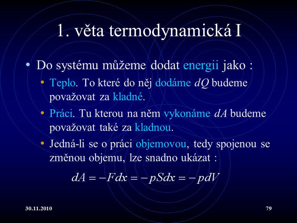 1. věta termodynamická I Do systému můžeme dodat energii jako :