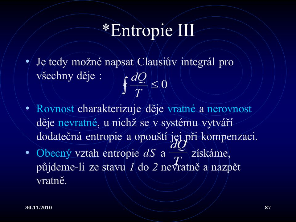*Entropie III Je tedy možné napsat Clausiův integrál pro všechny děje :