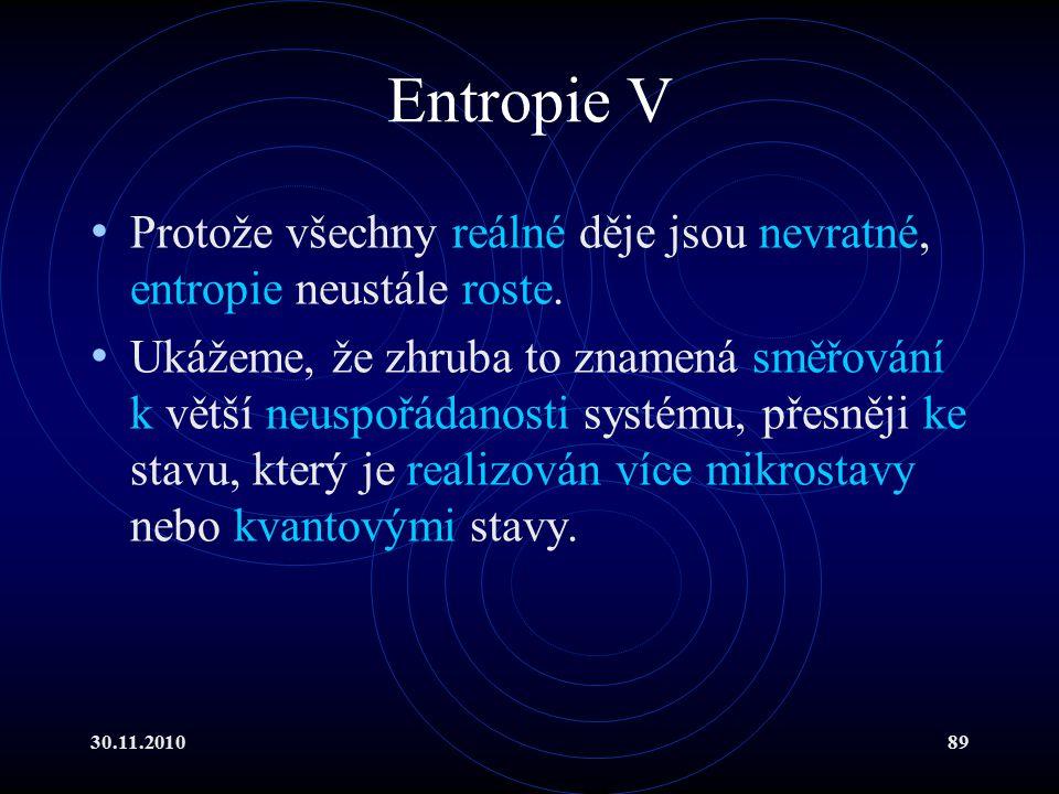 Entropie V Protože všechny reálné děje jsou nevratné, entropie neustále roste.