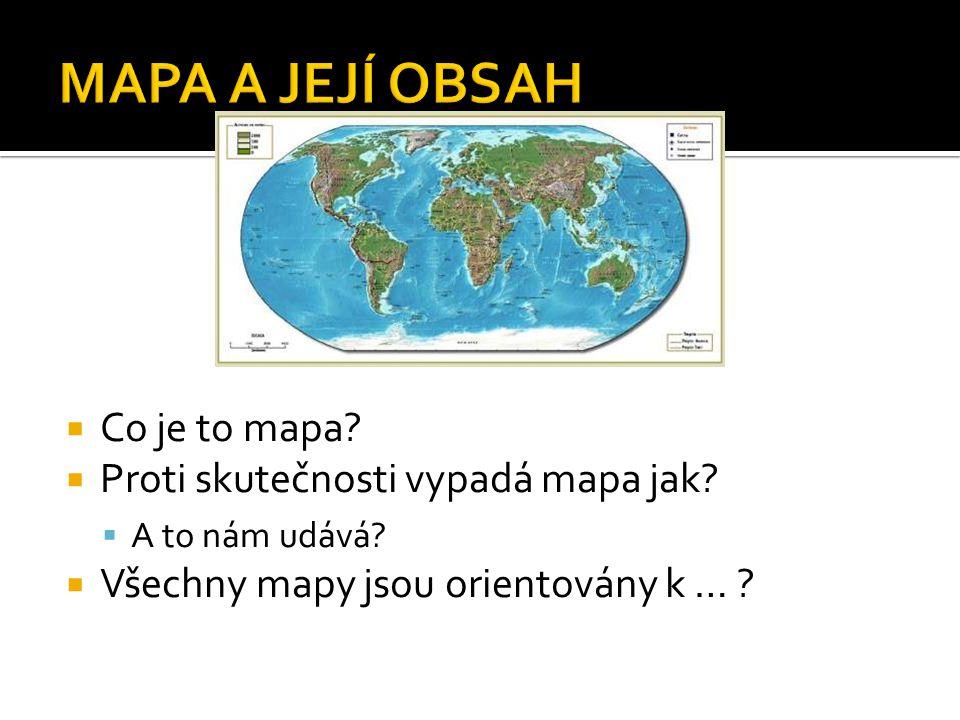 MAPA A JEJÍ OBSAH Co je to mapa Proti skutečnosti vypadá mapa jak