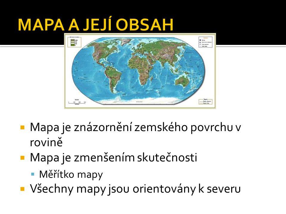 MAPA A JEJÍ OBSAH Mapa je znázornění zemského povrchu v rovině