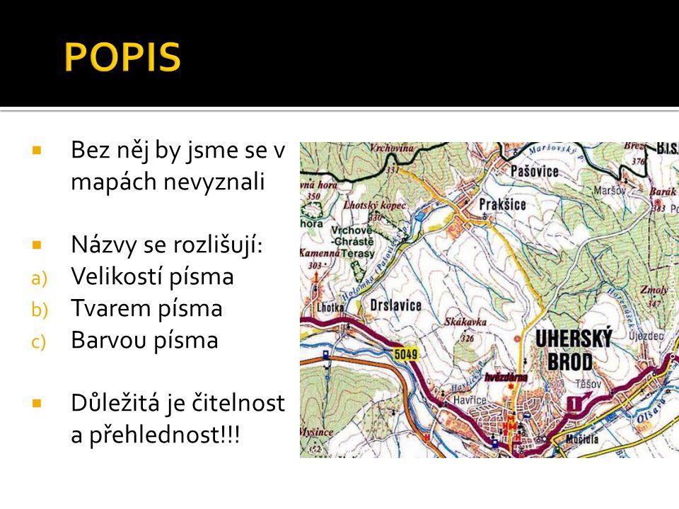 POPIS Bez něj by jsme se v mapách nevyznali Názvy se rozlišují: