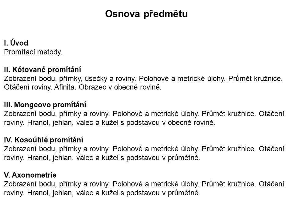 Osnova předmětu I. Úvod Promítací metody. II. Kótované promítání