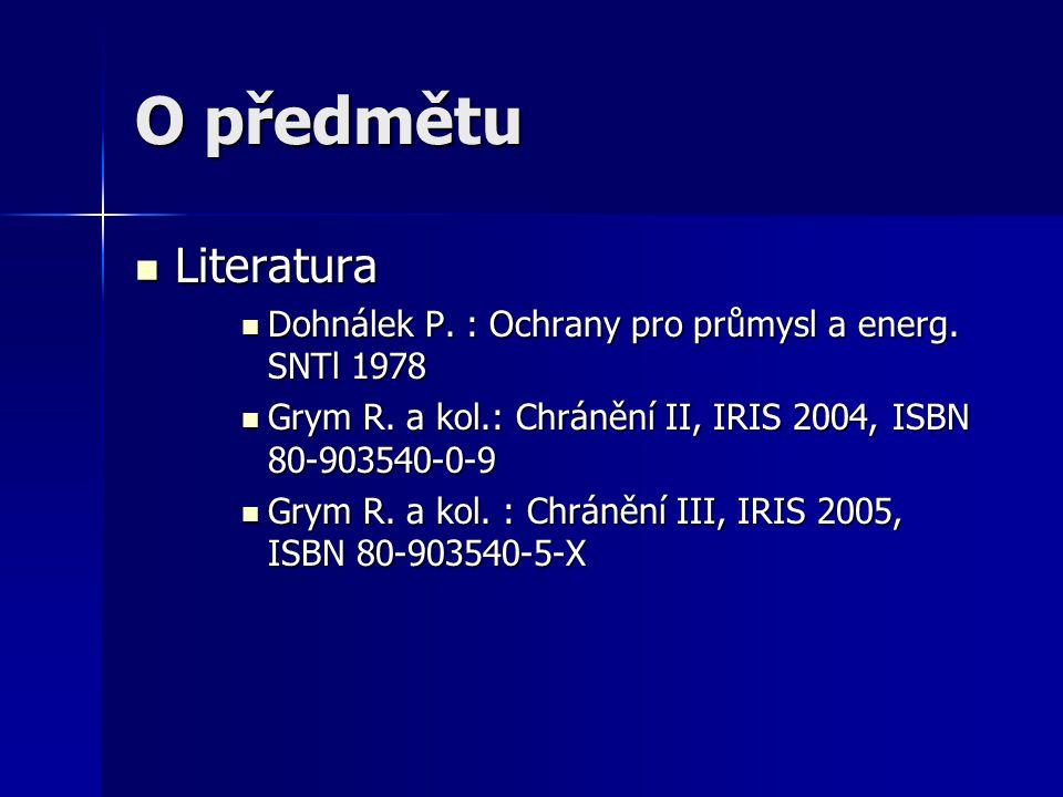O předmětu Literatura. Dohnálek P. : Ochrany pro průmysl a energ. SNTl 1978. Grym R. a kol.: Chránění II, IRIS 2004, ISBN 80-903540-0-9.