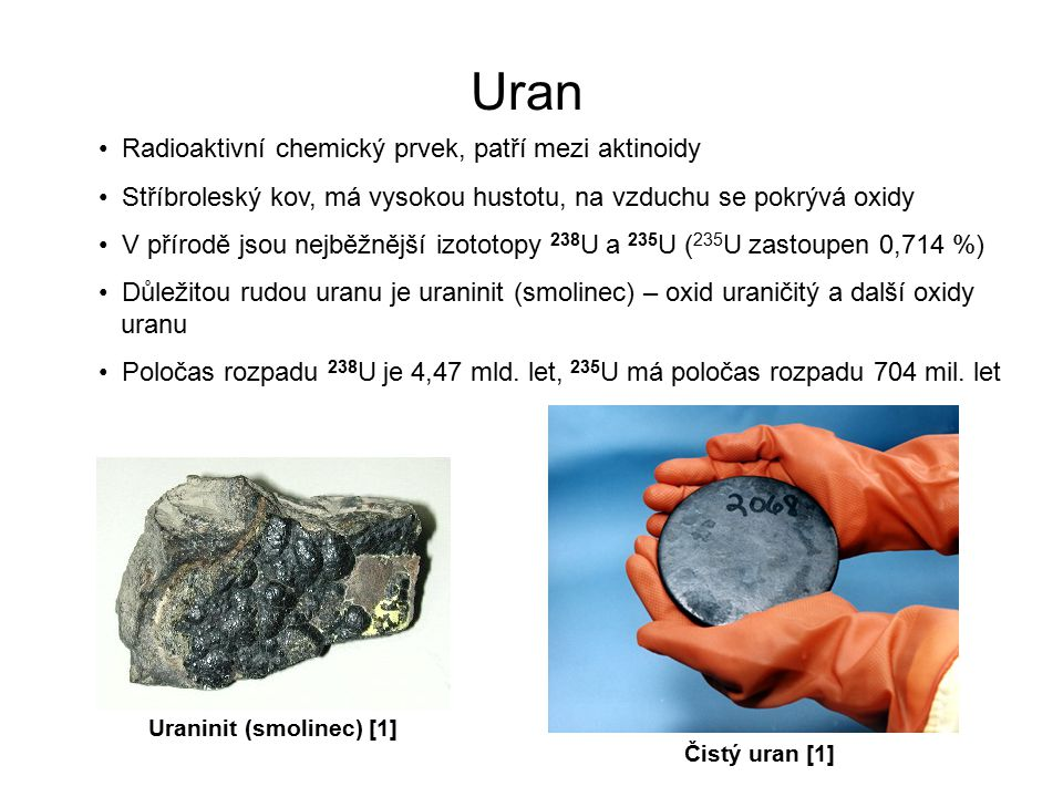 Uran Radioaktivní chemický prvek, patří mezi aktinoidy