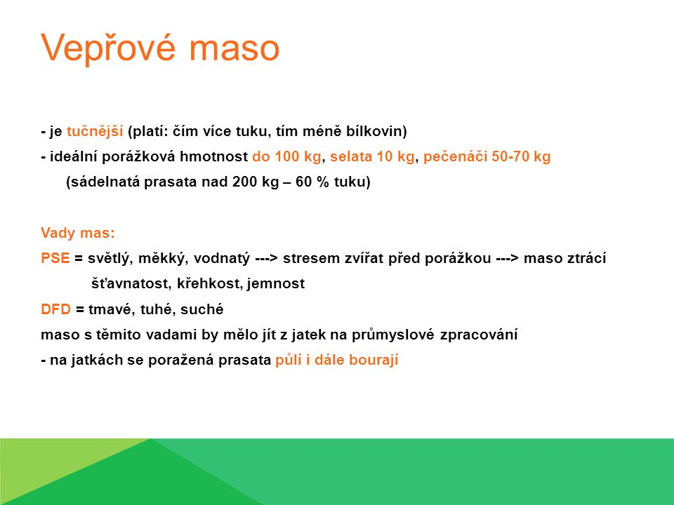 Vepřové maso - je tučnější (platí: čím více tuku, tím méně bílkovin)
