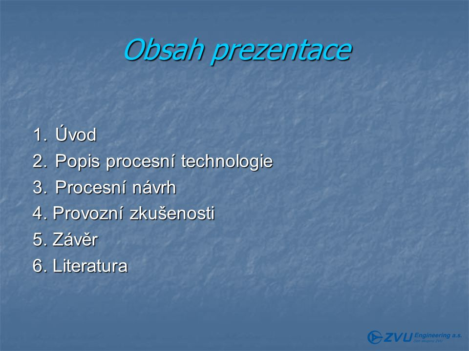 Obsah prezentace 1. Úvod 2. Popis procesní technologie