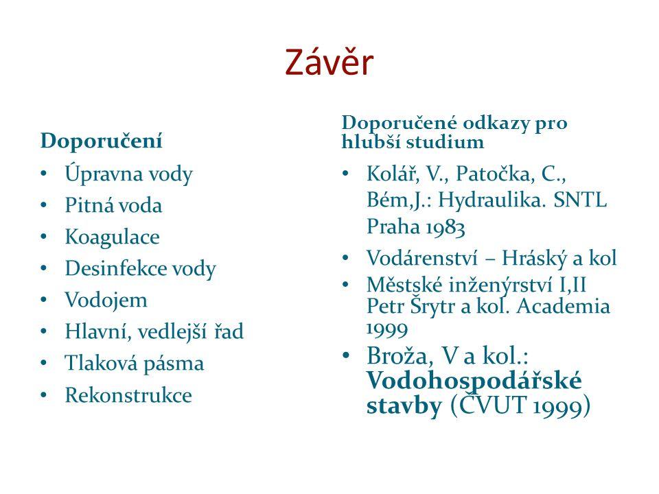 Závěr Broža, V a kol.: Vodohospodářské stavby (ČVUT 1999) Doporučení