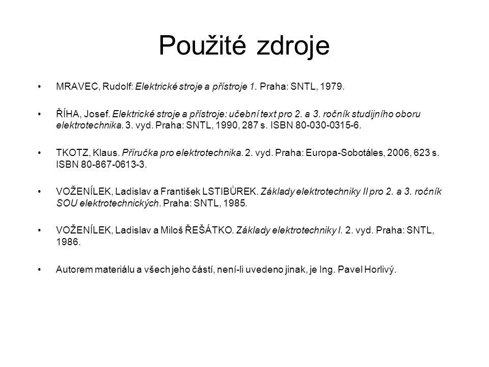 Použité zdroje MRAVEC, Rudolf: Elektrické stroje a přístroje 1. Praha: SNTL, 1979.