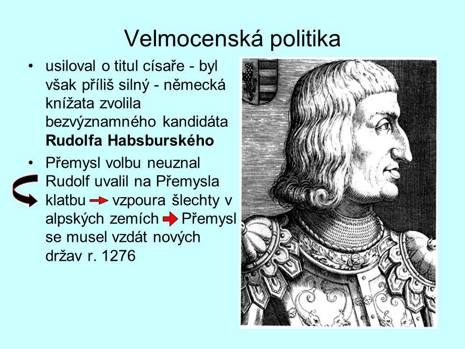 Velmocenská politika usiloval o titul císaře - byl však příliš silný - německá knížata zvolila bezvýznamného kandidáta Rudolfa Habsburského.