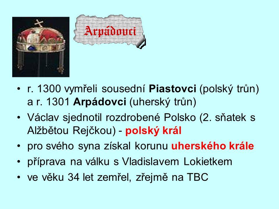 r. 1300 vymřeli sousední Piastovci (polský trůn) a r