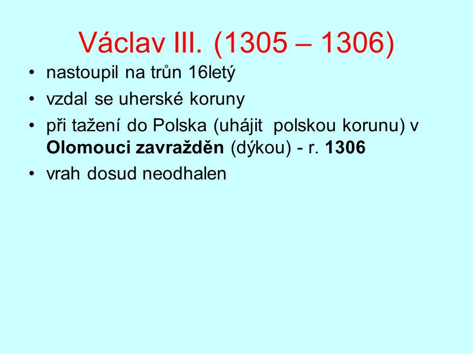 Václav III. (1305 – 1306) nastoupil na trůn 16letý