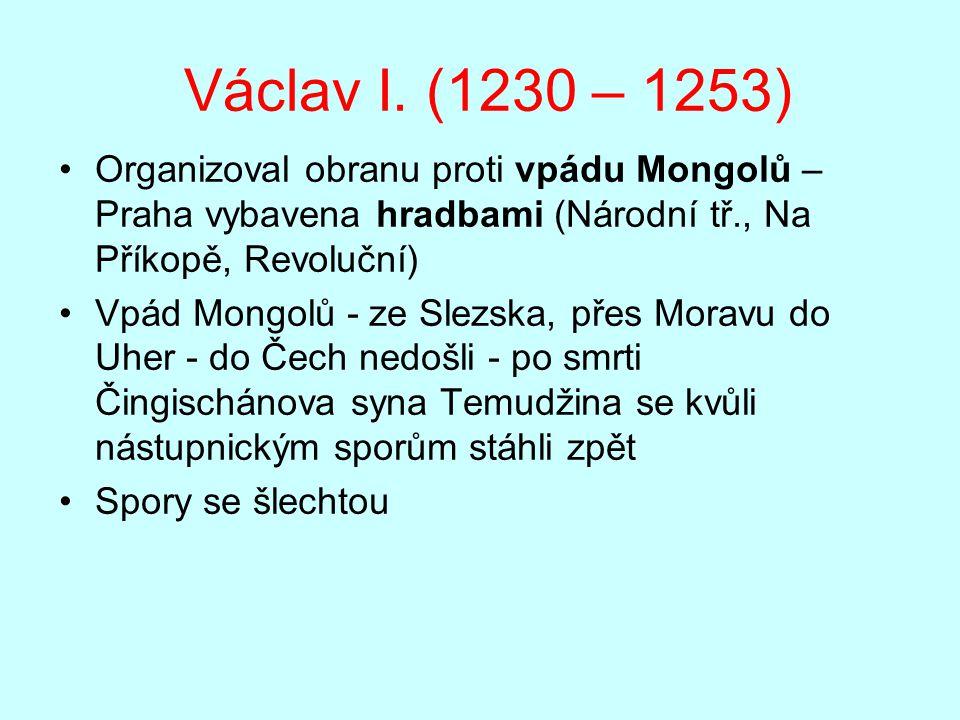 Václav I. (1230 – 1253) Organizoval obranu proti vpádu Mongolů – Praha vybavena hradbami (Národní tř., Na Příkopě, Revoluční)