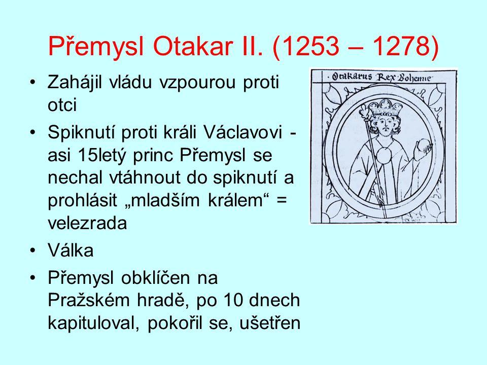 Přemysl Otakar II. (1253 – 1278) Zahájil vládu vzpourou proti otci