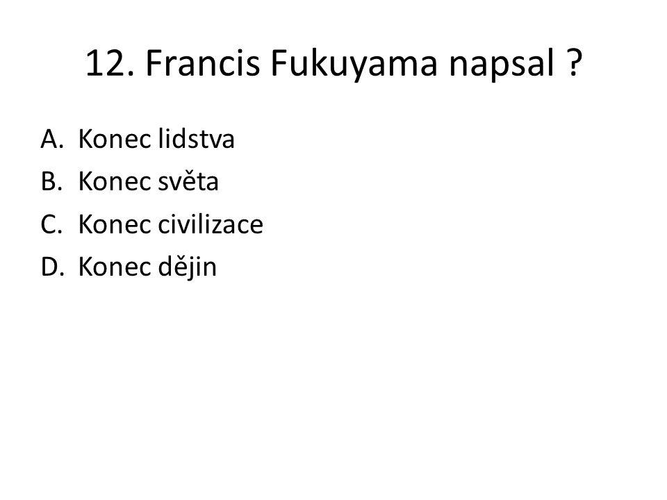 12. Francis Fukuyama napsal