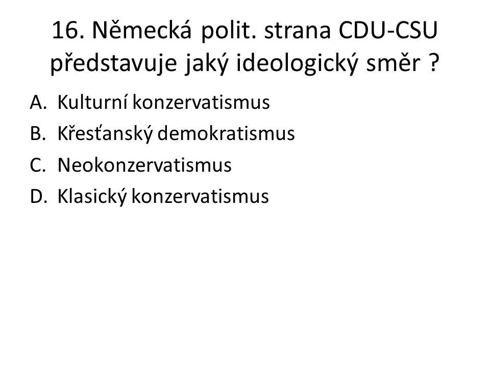 16. Německá polit. strana CDU-CSU představuje jaký ideologický směr
