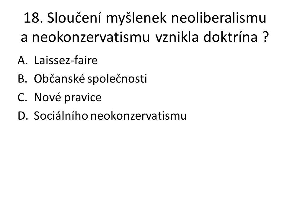 18. Sloučení myšlenek neoliberalismu a neokonzervatismu vznikla doktrína