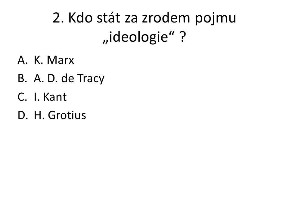 """2. Kdo stát za zrodem pojmu """"ideologie"""