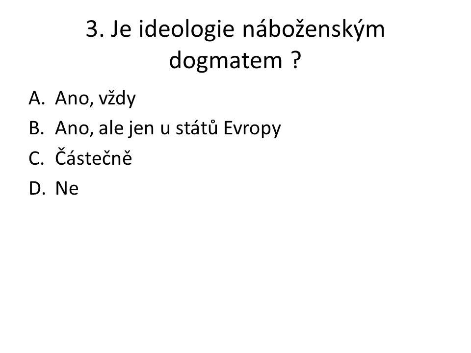 3. Je ideologie náboženským dogmatem