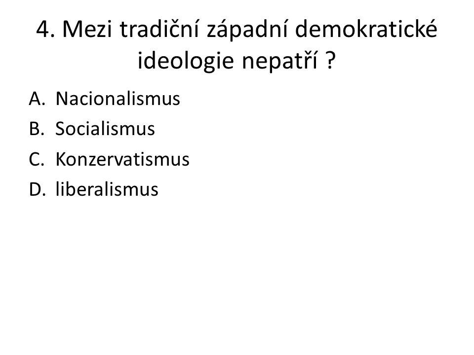 4. Mezi tradiční západní demokratické ideologie nepatří
