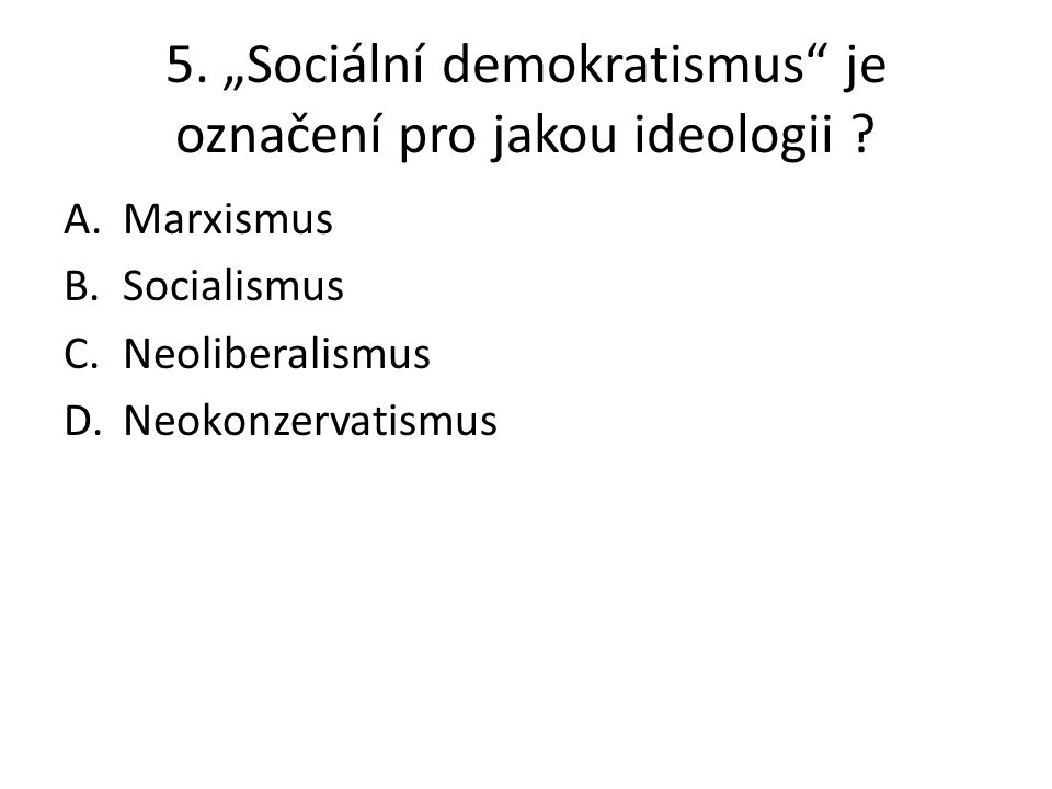 """5. """"Sociální demokratismus je označení pro jakou ideologii"""