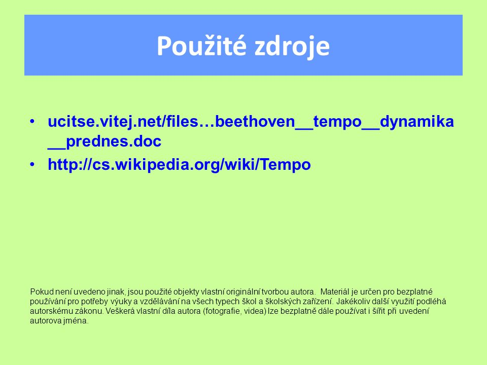 Použité zdroje ucitse.vitej.net/files…beethoven__tempo__dynamika__prednes.doc. http://cs.wikipedia.org/wiki/Tempo.