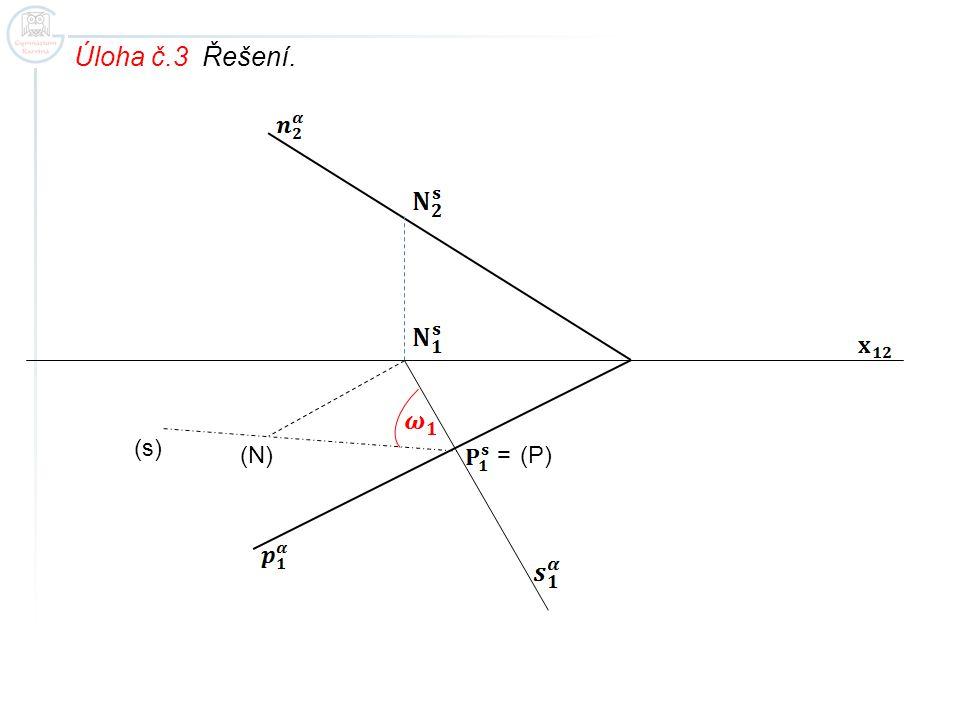 Úloha č.3 Řešení. (s) (N) = (P)