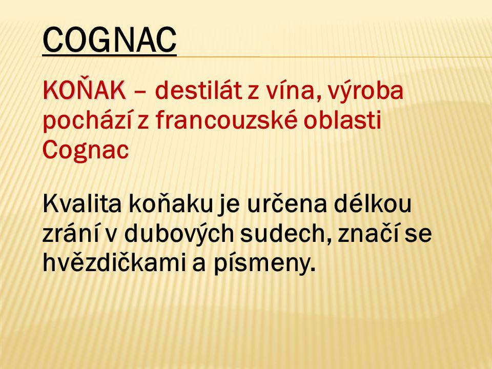 COGNAC KOŇAK – destilát z vína, výroba pochází z francouzské oblasti Cognac.