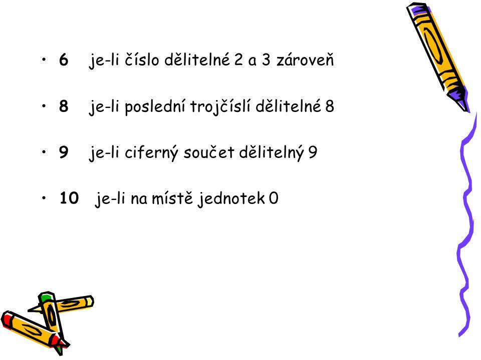 6 je-li číslo dělitelné 2 a 3 zároveň
