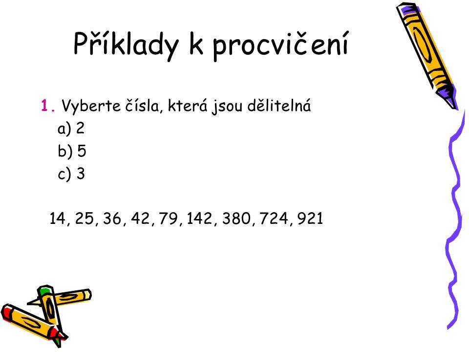 Příklady k procvičení 1. Vyberte čísla, která jsou dělitelná a) 2 b) 5