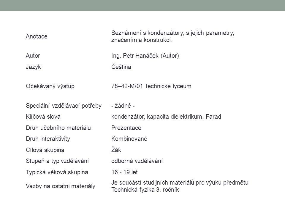 Anotace Seznámení s kondenzátory, s jejich parametry, značením a konstrukcí. Autor. Ing. Petr Hanáček (Autor)