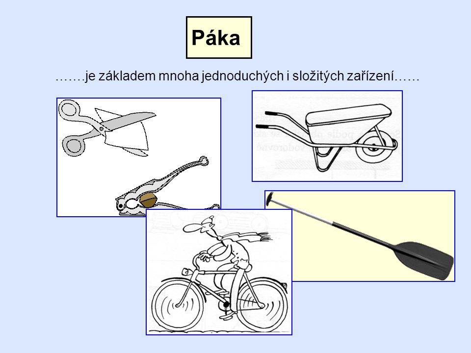 Páka …….je základem mnoha jednoduchých i složitých zařízení……