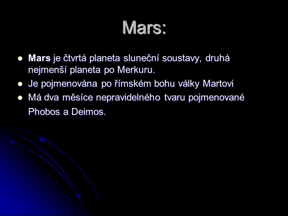 Mars: Mars je čtvrtá planeta sluneční soustavy, druhá nejmenší planeta po Merkuru. Je pojmenována po římském bohu války Martovi.