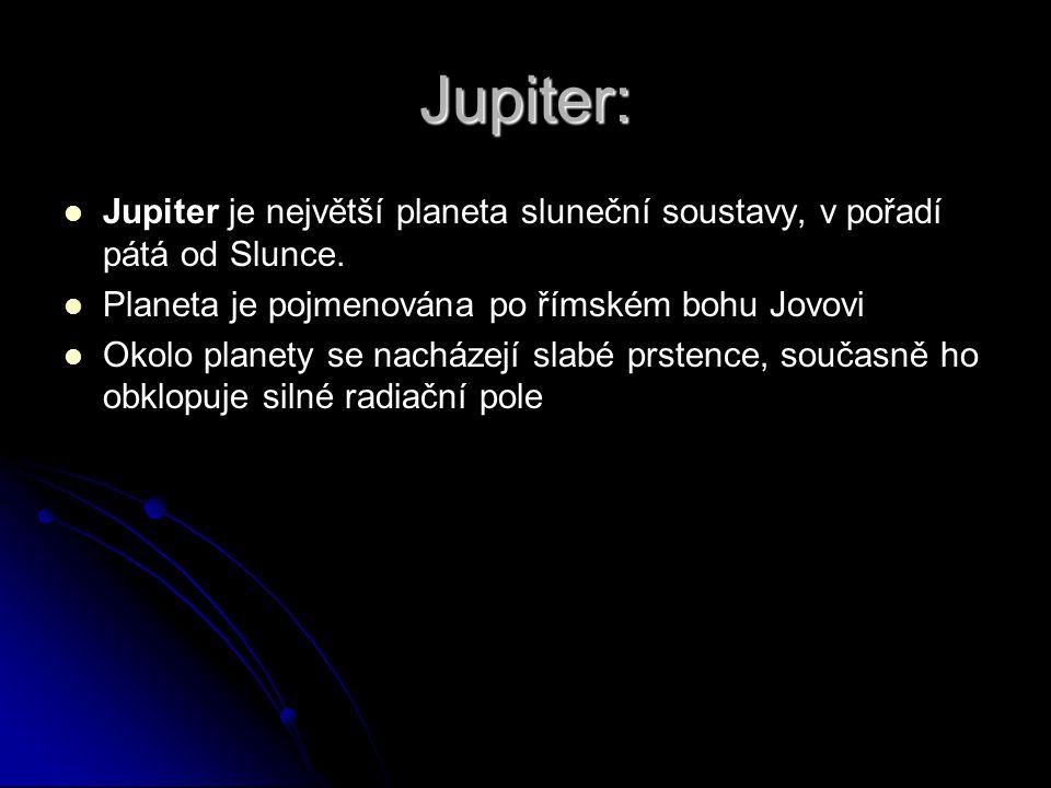 Jupiter: Jupiter je největší planeta sluneční soustavy, v pořadí pátá od Slunce. Planeta je pojmenována po římském bohu Jovovi.