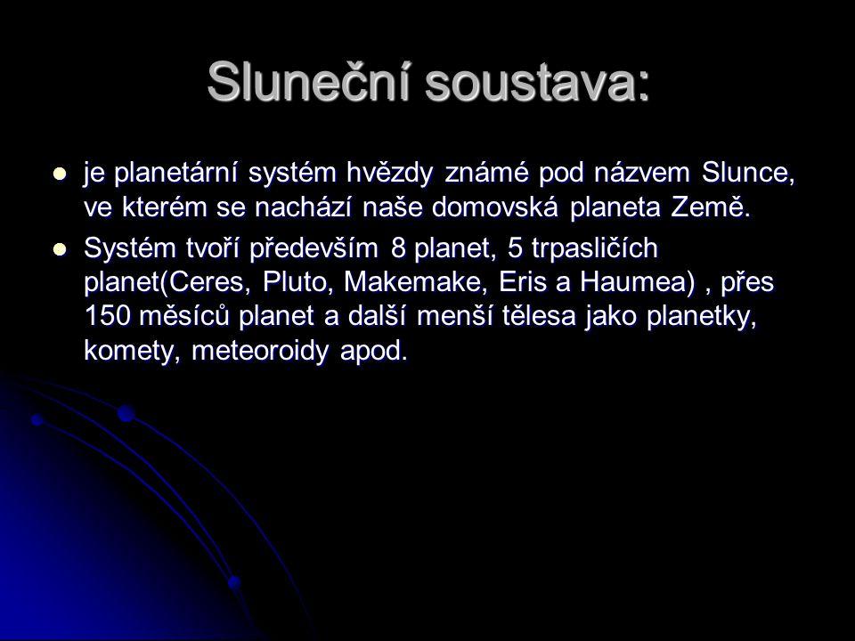 Sluneční soustava: je planetární systém hvězdy známé pod názvem Slunce, ve kterém se nachází naše domovská planeta Země.