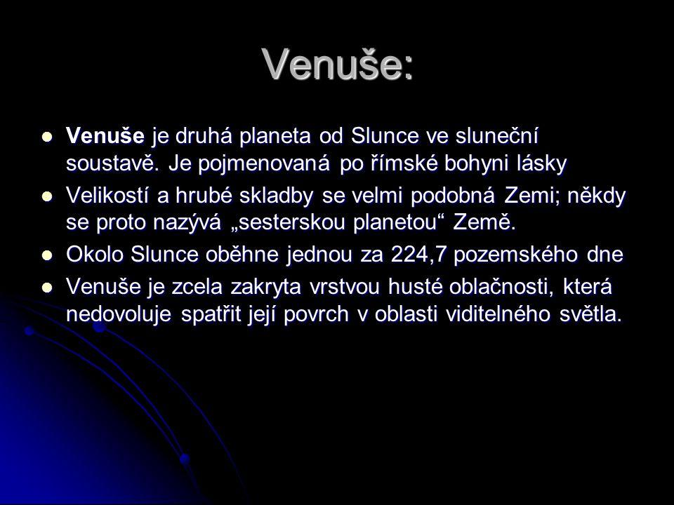 Venuše: Venuše je druhá planeta od Slunce ve sluneční soustavě. Je pojmenovaná po římské bohyni lásky.