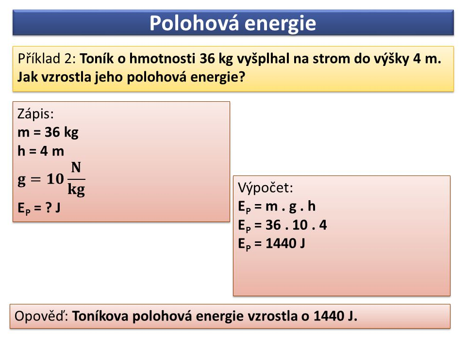 Polohová energie Příklad 2: Toník o hmotnosti 36 kg vyšplhal na strom do výšky 4 m. Jak vzrostla jeho polohová energie