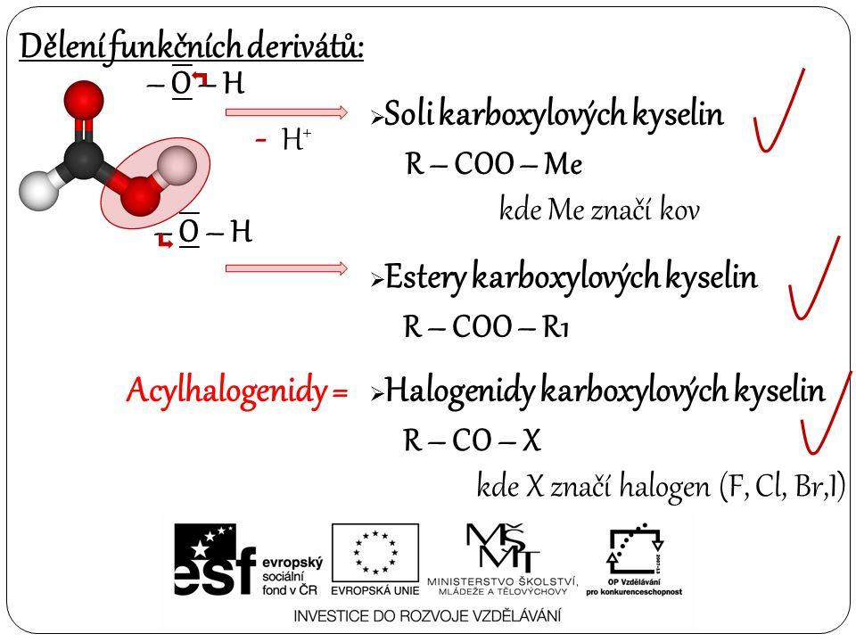 - H+ Dělení funkčních derivátů: Acylhalogenidy = – O – H R – COO – Me