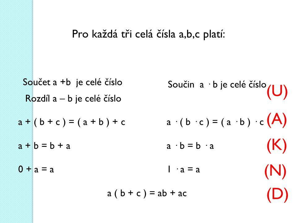 (U) (A) (K) (N) (D) Pro každá tři celá čísla a,b,c platí: