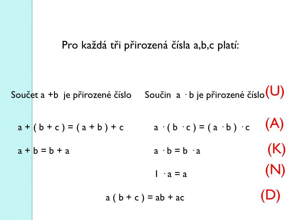 (U) (A) (K) (N) (D) Pro každá tři přirozená čísla a,b,c platí: