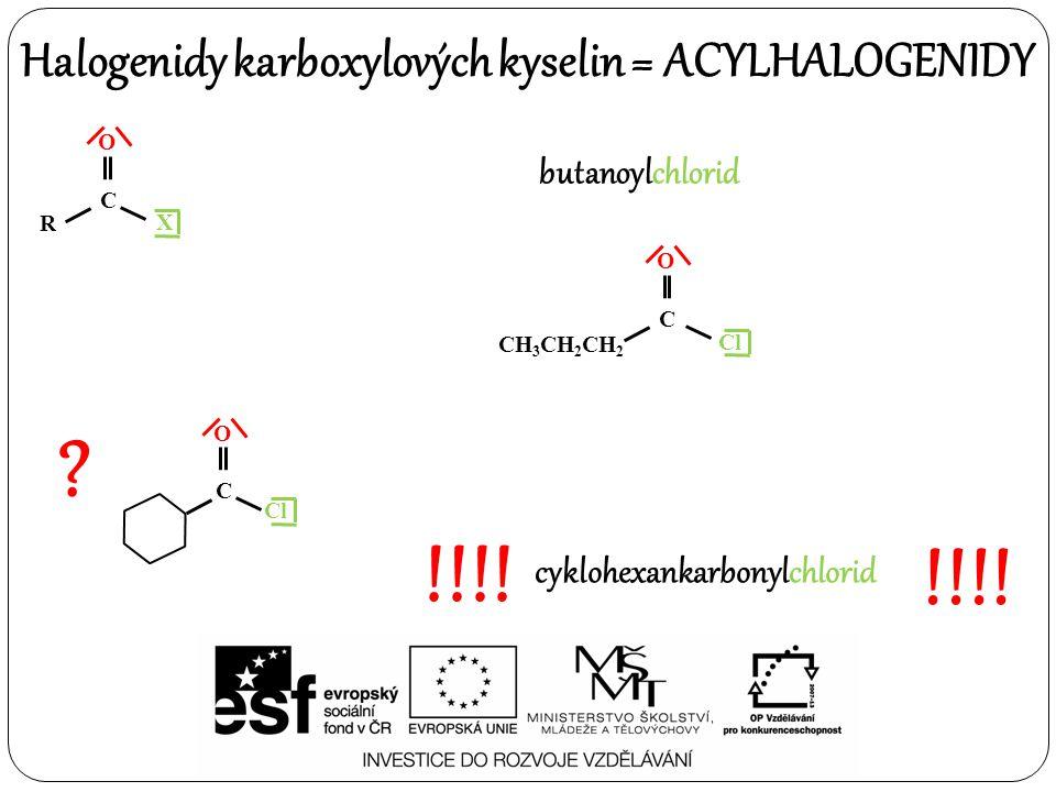 !!!! !!!! Halogenidy karboxylových kyselin = ACYLHALOGENIDY