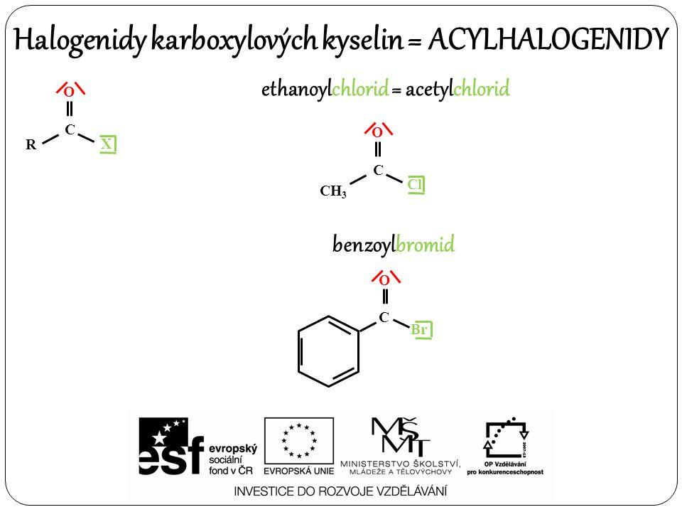 Halogenidy karboxylových kyselin = ACYLHALOGENIDY