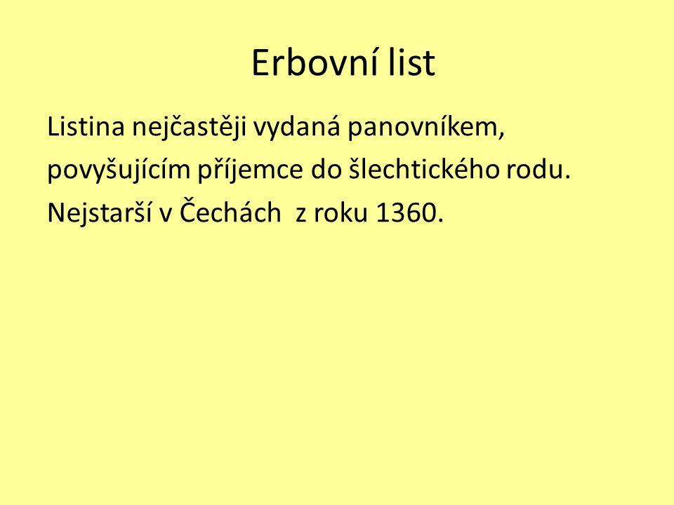 Erbovní list Listina nejčastěji vydaná panovníkem, povyšujícím příjemce do šlechtického rodu.