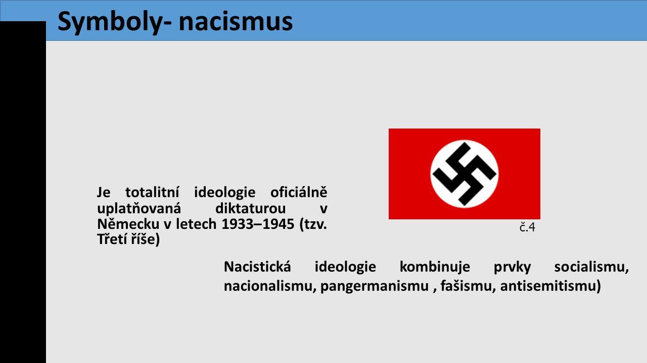 Symboly- nacismus Je totalitní ideologie oficiálně uplatňovaná diktaturou v Německu v letech 1933–1945 (tzv. Třetí říše)